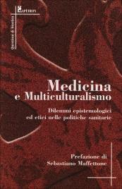 MEDICINA E MULTICULTURALISMO Dilemmi epistemologici ed etici nelle politiche sanitarie di Sebastiano Maffettone