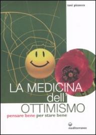 LA MEDICINA DELL'OTTIMISMO Pensare bene per stare bene di Toni Pizzecco