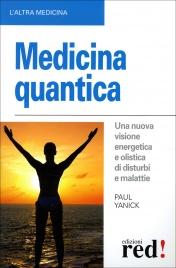 MEDICINA QUANTICA Una nuova visione energetica e olistica di disturbi e malattie di Paul Yanick