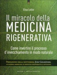 IL MIRACOLO DELLA MEDICINA RIGENERATIVA Come invertire il processo d'invecchiamento in modo naturale di Elisa Lottor