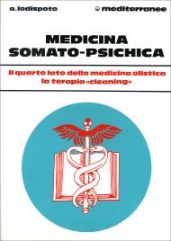 """MEDICINA SOMATO-PSICHICA Il quarto lato della medicina olistica. La terapia """"cleaning"""" di Alberto Lodispoto"""