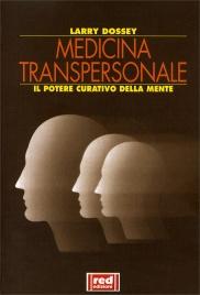 MEDICINA TRANSPERSONALE Il potere curativo della mente di Larry Dossey