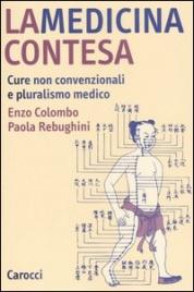 LA MEDICINA CONTESA Cure non convenzionali e pluralismo medico di Renzo Colombo