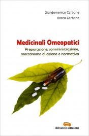 MEDICINALI OMEOPATICI Preparazione, somministrazione, meccanismo di azione e normativa di Giandomenico Carbone, Rocco Carbone