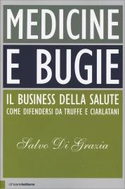 MEDICINE E BUGIE Il business della salute come difendersi da truffe e ciarlatani di Salvo di Grazia