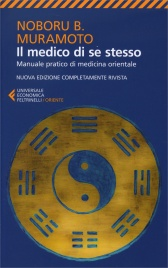 IL MEDICO DI SE STESSO Manuale pratico di medicina orientale - Nuova edizione completamente rivista di Noboru Muramoto