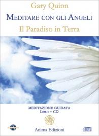 MEDITARE CON GLI ANGELI - IL PARADISO IN TERRA di Gary Quinn