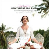 MEDITAZIONE ALCHEMICA (CD AUDIO) E altre meditazioni per far brillare la tua luce con musica per l'anima di Luka Zotti di Lucia Giovannini