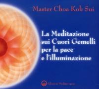 LA MEDITAZIONE SUI CUORI GEMELLI PER LA PACE E L'ILLUMINAZIONE di Master Choa Kok Sui