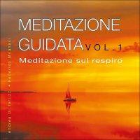 MEDITAZIONE GUIDATA - VOL.1 (CD AUDIO) Meditazione sul respiro di Andrea Di Terlizzi, Federico Milanesi