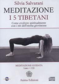 MEDITAZIONE - I 5 TIBETANI Come evolvere spiritualmente con i riti dell'eterna giovinezza di Silvia Salvarani
