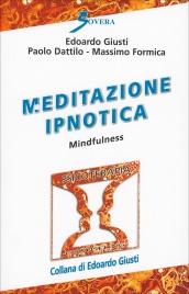MEDITAZIONE IPNOTICA Mindfulness di Edoardo Giusti, Massimo Formica, Paolo Dattilo