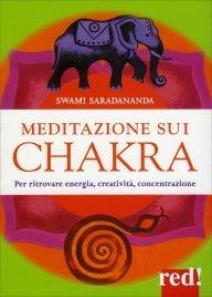 MEDITAZIONE SUI CHAKRA Per ritrovare l'energia, la creatività, la concentrazione di Swami Saradananda