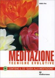 """MEDITAZIONE - TECNICHE EVOLUTIVE Contiene il CD """"Guida alla Meditazione"""" di Dede Riva"""