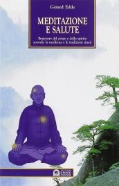 MEDITAZIONE E SALUTE Antichi segreti cinesi per il benessere del corpo e dello spirito di Gérard Edde