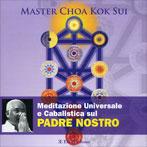 MEDITAZIONE UNIVERSALE E CABALISTICA SUL PADRE NOSTRO di Master Choa Kok Sui