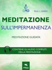 MEDITAZIONE SULL'IMPERMANENZA (EBOOK) Meditazione Guidata - Contiene gli audio completi della meditazione di Paul L. Green