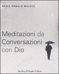 MEDITAZIONI DA CONVERSAZIONI CON DIO di Neale Donald Walsch