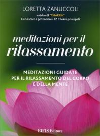 MEDITAZIONI PER IL RILASSAMENTO Meditazioni guidate per il rilassamento del corpo e della mente di Loretta Zanuccoli