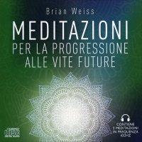 MEDITAZIONI PER LA PROGRESSIONE ALLE VITE FUTURE Contiene due meditazioni guidate con sottofondo musicale in 432 Hz di Brian Weiss
