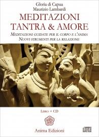 MEDITAZIONI TANTRA & AMORE Meditazioni guidate per il corpo e l'anima - Nuovi strumenti per la relazione di Maurizio Lambardi e Gloria di Capua