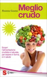 MEGLIO CRUDO Scopri l'alimentazione crudista e naturale, per essere in forma e in salute di Rosanna Gosamo