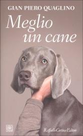 MEGLIO UN CANE Pensate anche voi che più si conoscono gli uomini più si amano i cani? di Gian Piero Quaglino