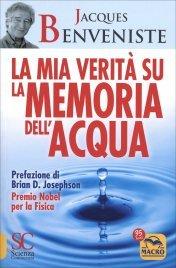LA MIA VERITà SULLA MEMORIA DELL'ACQUA Prefazione di: Brian D. Josephson premio nobel per la fisica di Jacques Benveniste