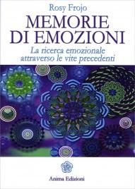 MEMORIE DI EMOZIONI La ricerca emozionale attraverso le vite precedenti di Rosy Frojo