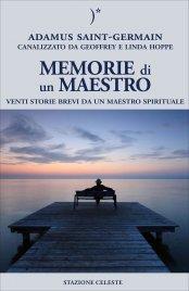 MEMORIE DI UN MAESTRO Venti storie brevi da un maestro spirituale di Geoffrey Hoppe, Linda Hoppe, Adamus Saint Germain