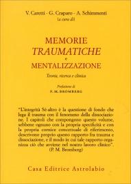 MEMORIE TRAUMATICHE E MENTALIZZAZIONE Teoria, ricerca e clinica di Vincenzo Caretti, Giuseppe Craparo, Adriano Schimmenti