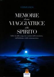 MEMORIE DI UNA VIAGGIATRICE DELLO SPIRITO Sulla via dello yoga, tra i sentieri dell'ermetismo, dell'alchimia e dello sciamanesimo di Hermelinda