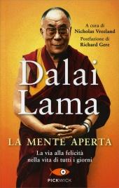 LA MENTE APERTA La Via alla felicità nella vita di tutti i giorni di Dalai Lama