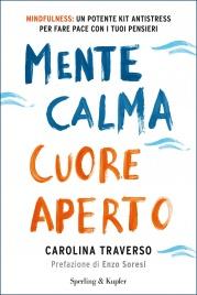 MENTE CALMA CUORE APERTO (EBOOK) Mindfulness: un potente kit antistress per fare pace con i tuoi pensieri di Carolina Traverso