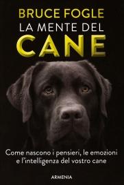 LA MENTE DEL CANE Come nascono i pensieri, le emozioni e l'intelligenza del vostro cane di Bruce Fogle