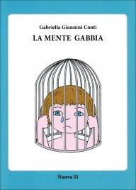 LA MENTE GABBIA di Gabriella Giannini Conti