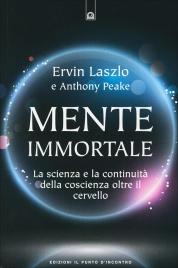 MENTE IMMORTALE La scienza e la continuità della coscienza oltre il cervello di Ervin Laszlo, Anthony Peake