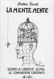 LA MENTE MENTE Scopri la libertà oltre le convinzioni limitanti di Andrea Farioli