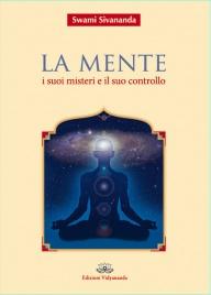 LA MENTE - I SUOI MISTERI E IL SUO CONTROLLO di Swami Sivananda
