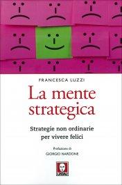 LA MENTE STRATEGICA Strategie non ordinarie per vivere felici di Francesca Luzzi