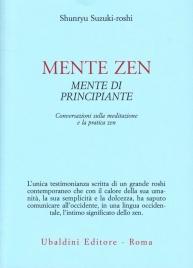 MENTE ZEN, MENTE DI PRINCIPIANTE Conversazioni sulla meditazione e la pratica zen di Shunryu Suzuki-roshi