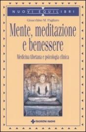 MENTE, MEDITAZIONE E BENESSERE Medicina tibetana e psicologia clinica di Gioacchino M. Pagliaro