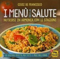 I MENù DELLA SALUTE Nutrirsi in armonia con le stagioni di Giusi De Francesco