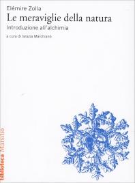 LE MERAVIGLIE DELLA NATURA Introduzione all'alchimia di Elémire Zolla
