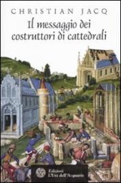 IL MESSAGGIO DEI COSTRUTTORI DI CATTEDRALI di Christian Jacq