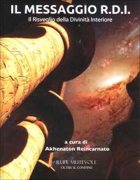 IL MESSAGGIO R.D.I Il risveglio della divinità interiore di Akhenaton Reincarnato