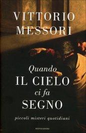 QUANDO IL CIELO CI FA SEGNO Piccoli misteri quotidiani di Vittorio Messori