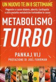METABOLISMO TURBO Prevenire e curare diabete, obesità, cardiopatia e altre malattie metaboliche trattandone le cause di Pankaj Vij