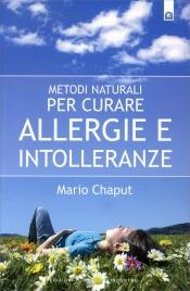 METODI NATURALI PER CURARE ALLERGIE E INTOLLERANZE di Mario Chaput