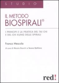 IL METODO BIOSPIRALI I principi e la pratica del Tai Chi e del Chi Kung delle spirali di Franco Mescola